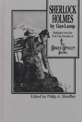 Sherlock Holmes by Gas-lamp: Highlights from the First Four Decades of the Baker Street Journal