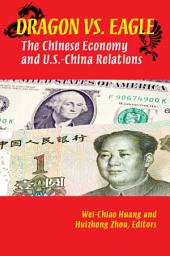 Dragon Versus Eagle: The Chinese Economy and U.S.-China Relations