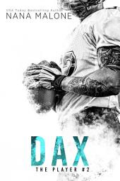 Dax (Sports Romance, Football Romance, The Player Series, Contemporary Romance, Romantic Comedy, Older Brother's Best Friend, Billionaire)