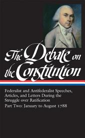 The Debate on the Constitution Part 2: Federalist and Antifederalist Speeches: (Library of America #63)