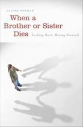 When a Brother or Sister Dies: Looking Back, Moving Forward: Looking Back, Moving Forward