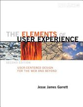 Elements of User Experience,The: User-Centered Design for the Web and Beyond, Edition 2