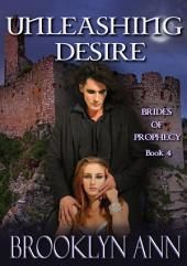 Unleashing Desire: Brides of Prophecy Book 4