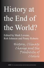 History at the End of the World?: History, Climate Change and the Possibility of Closure