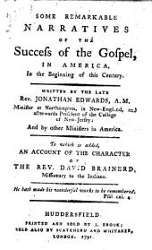 Some remarkable narratives of the success of the Gospel, in America in the beginning of this century ... To which is added An Account of the Character of the Rev. D. Brainerd