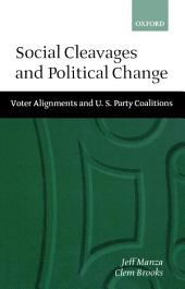 Social Cleavages and Political Change : Voter Alignments and U.S. Party Coalitions: Voter Alignments and U.S. Party Coalitions