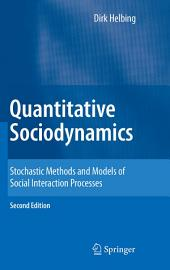 Quantitative Sociodynamics: Stochastic Methods and Models of Social Interaction Processes, Edition 2