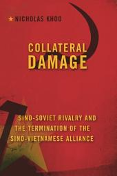 Collateral Damage: Sino-Soviet Rivalry and the Termination of the Sino-Vietnamese Alliance