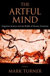 The Artful Mind : Cognitive Science and the Riddle of Human Creativity: Cognitive Science and the Riddle of Human Creativity