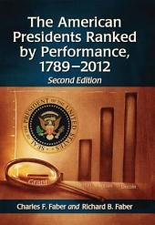 The American Presidents Ranked by Performance, 1789-2012, 2d ed.