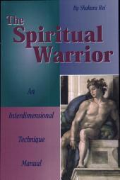 The Spiritual Warrior: An Interdimensional Technique Manual