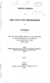 Secret journals of the acts and proceedings of Congress, from the first meeting thereof to the dissolution of the Confederation