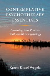 Contemplative Psychotherapy Essentials: Enriching Your Practice with Buddhist Psychology