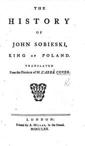 The History of John Sobieski, King of Poland. Translated from the French