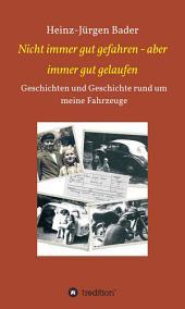 Nicht immer gut gefahren - aber immer gut gelaufen: Geschichten und Geschichte rund um meine Fahrzeuge