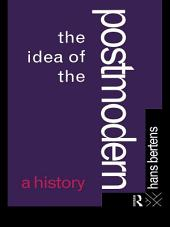 The Idea of the Postmodern: A History