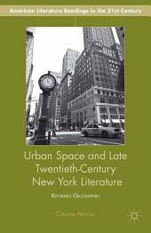 Urban Space and Late Twentieth-Century New York Literature: Reformed Geographies