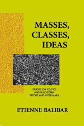 Masses, Classes, Ideas: Studies on Politics and Philosophy Before and After Marx