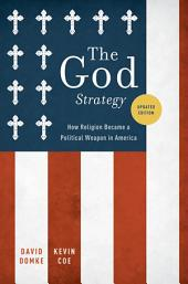 The God Strategy : How Religion Became a Political Weapon in America: How Religion Became a Political Weapon in America