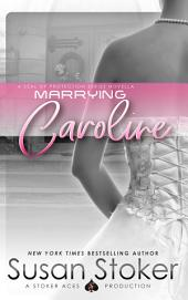 Marrying Caroline: SEAL of Protection, Book 3.5