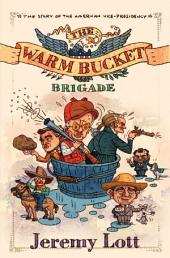 The Warm Bucket Brigade: The Story of the American Vice Presidency