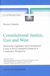 Constitutional Justice, East and West: Democratic Legitimacy and Constitutional Courts in Post-Communist Europe in a Comparative Perspective