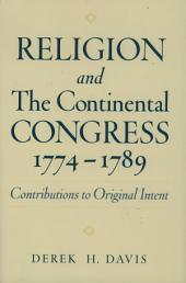 Religion and the Continental Congress, 1774-1789 : Contributions to Original Intent: Contributions to Original Intent