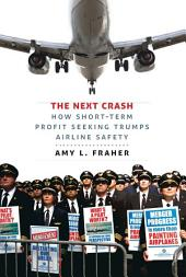 The Next Crash: How Short-Term Profit Seeking Trumps Airline Safety