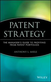 Patent Strategy: The Manager's Guide to Profiting from Patent Portfolios