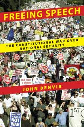 Freeing Speech: The Constitutional War over National Security