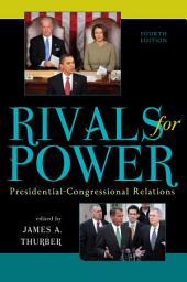 Rivals for Power: Presidential-Congressional Relations, Edition 4