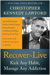Recover to Live: Kick Any Habit, Manage Any Addiction: Your Self-Treatment Guide to Alcohol, Drugs, Eating Disorders,