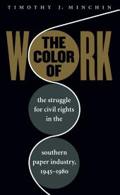 Color of Work: The Struggle for Civil Rights in the Southern Paper Industry, 1945-1980: The Struggle for Civil Rights in the Southern Paper Industry, 1945-1980