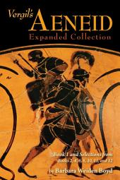 Vergil's Aeneid Expanded Collection: Book 1 and Selections from Books 2, 4, 6, 8, 10, 11, and 12