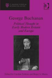 George Buchanan: Political Thought in Early Modern Britain and Europe