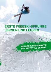 Erste Freeski-Sprünge - Lernen und Lehren: Methodik und Didaktik des Freestyle Skiings