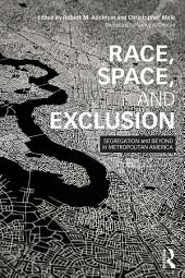 Race, Space, and Exclusion: Segregation and Beyond in Metropolitan America
