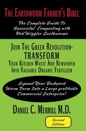The Earthworm Farmer's Bible: The Complete Guide To Successful Composting with Red Wiggler Earthworms