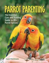 Parrot Parenting: The Essential Care and Training Guide to +20 Parrot Species