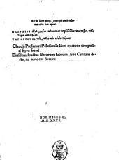 Hoc in libro nunquam ante typis aeneis in lucem edita haec insunt. Klaudiou Ptolomaeiou pēlousieōs Tetrabiblos syntaxis, pros Syron adelphon. Claudij Ptolomaei Pelusiensis libri quatuor compositi Syro fratri. Eiusdem fructus librorum suorum, siue Centum dicta, ad eundem Syrum. Traductio in linguam Latinam librorum Ptolomaei duum priorum. & ex alijs praecipuorum aliquot locorum, Ioachimi Camerarij Pabergensis. Conuersio Centum dictorum Ptolomaei in Latinum Iouiani Pontani. Annotatunculae eiusdem Ioachimi ad libros priores duos iudiciorum Ptol. Matthaei Guarimberti Parmensis opusculum de radijs & aspectibus planetarum. Aphorismi astrologici Ludouici de Rigijs ad patriarcham Constantinopolitanum
