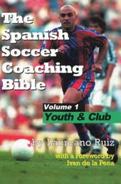 The Spanish Soccer Coaching Bible: Youth & club. Volume one, Volume 1
