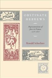 Obstinate Hebrews: Representations of Jews in France, 1715-1815