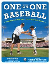 One on One Baseball: The Fundamentals of the Game and How to Keep It Simple for Easy Instruction