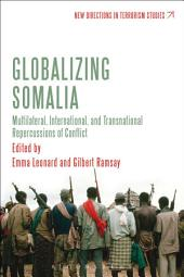 Globalizing Somalia: Multilateral, International and Transnational Repercussions of Conflict