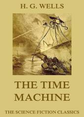The Time Machine (Extended Annotated Edition)