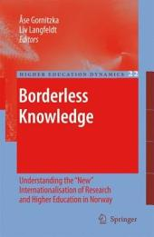 "Borderless Knowledge: Understanding the ""New"" Internationalisation of Research and Higher Education in Norway"