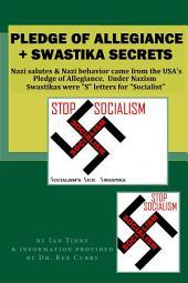 Pledge of Allegiance and Swastika Secrets: Nazi salutes and Nazi behavior came from the USA's Pledge of Allegiance