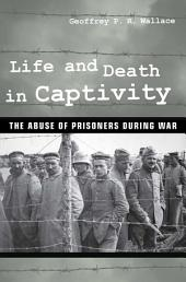 Life and Death in Captivity: The Abuse of Prisoners during War