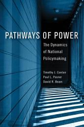 Pathways of Power: The Dynamics of National Policymaking