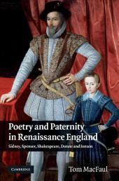 Poetry and Paternity in Renaissance England: Sidney, Spenser, Shakespeare, Donne and Jonson